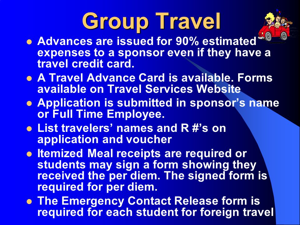 Group Travel Advances are issued for 90% estimated expenses to a sponsor even if they have a travel credit card.