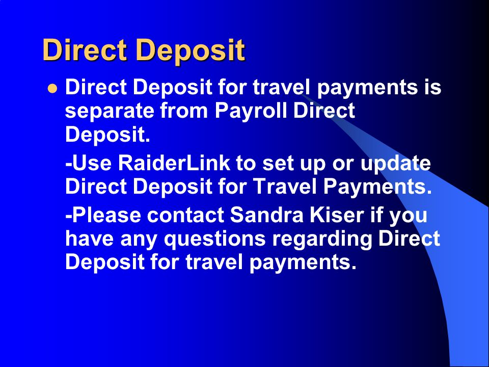 Direct Deposit Direct Deposit for travel payments is separate from Payroll Direct Deposit.