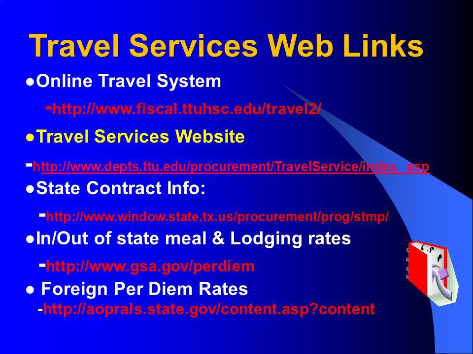 ●Online Travel System - http://www.fiscal.ttuhsc.edu/travel2/ ●Travel Services Website - http://www.depts.ttu.edu/procurement/TravelService/index.