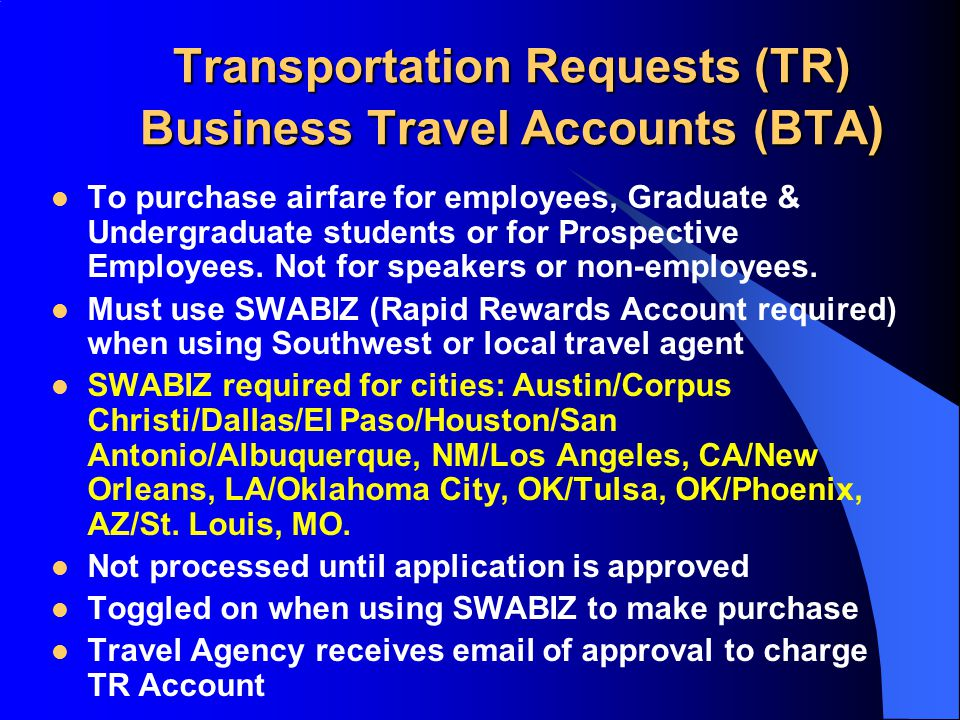 Transportation Requests (TR) Business Travel Accounts (BTA ) To purchase airfare for employees, Graduate & Undergraduate students or for Prospective Employees.