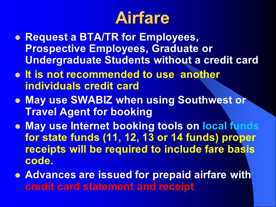Airfare Request a BTA/TR for Employees, Prospective Employees, Graduate or Undergraduate Students without a credit card It is not recommended to use a