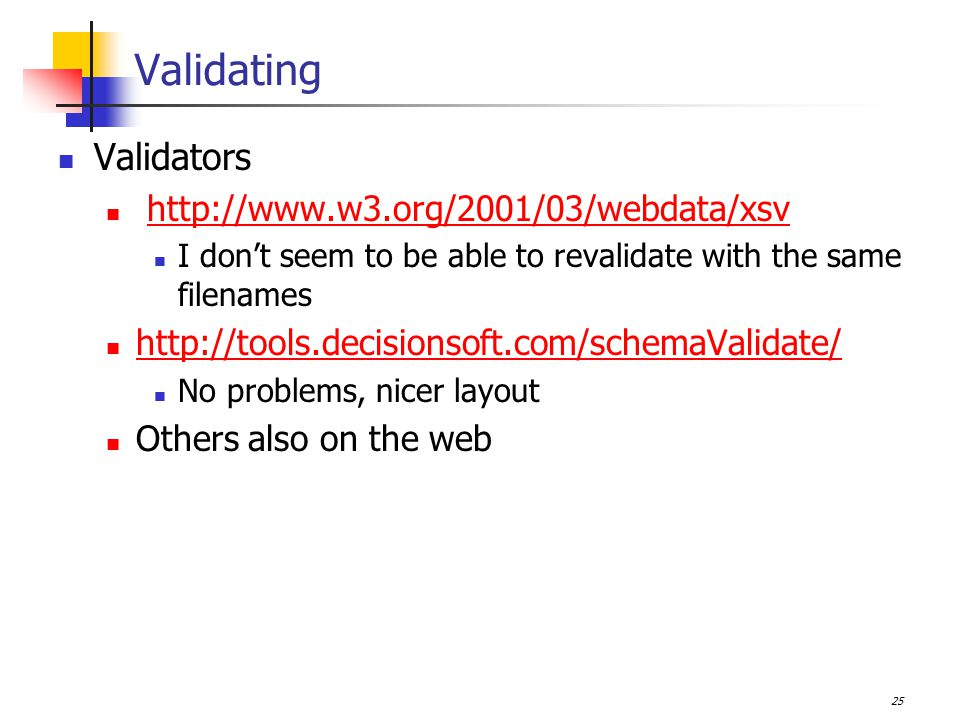 25 Validating Validators   I don't seem to be able to revalidate with the same filenames   No problems, nicer layout Others also on the web
