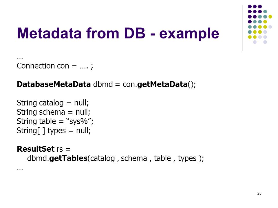 20 Metadata from DB - example … Connection con = ….