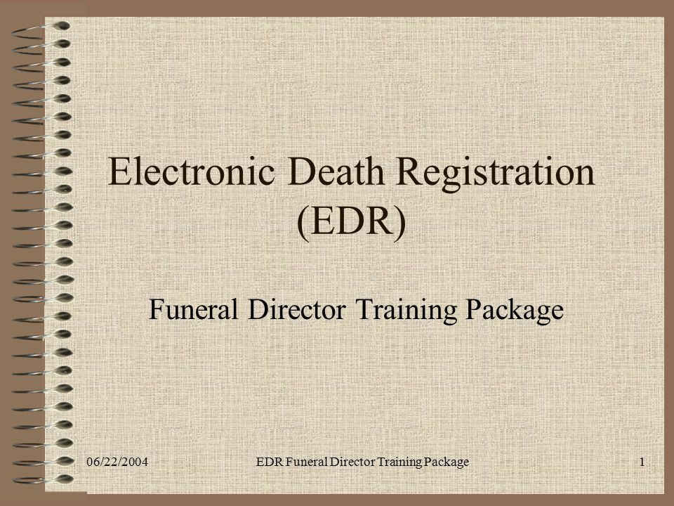 06/22/2004EDR Funeral Director Training Package1 Electronic Death Registration (EDR) Funeral Director Training Package
