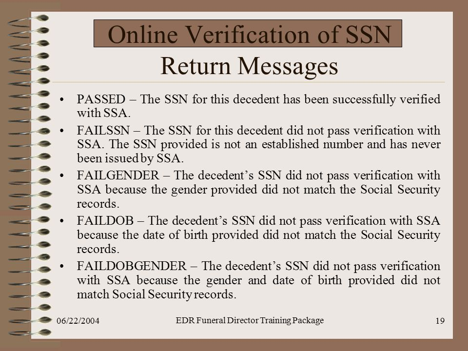 06/22/2004 EDR Funeral Director Training Package 19 Online Verification of SSN Return Messages PASSED – The SSN for this decedent has been successfull