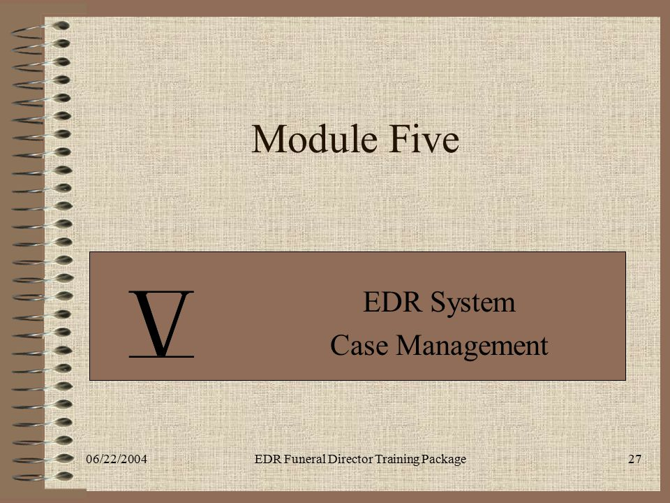 06/22/2004EDR Funeral Director Training Package27 Module Five EDR System Case Management