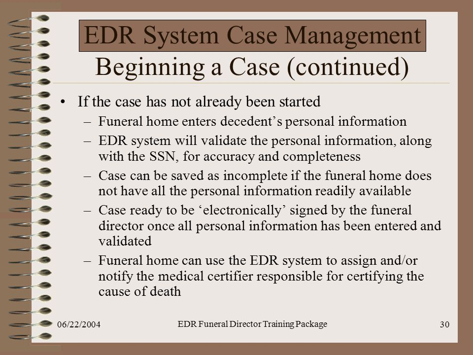 06/22/2004 EDR Funeral Director Training Package 30 EDR System Case Management Beginning a Case (continued) If the case has not already been started –