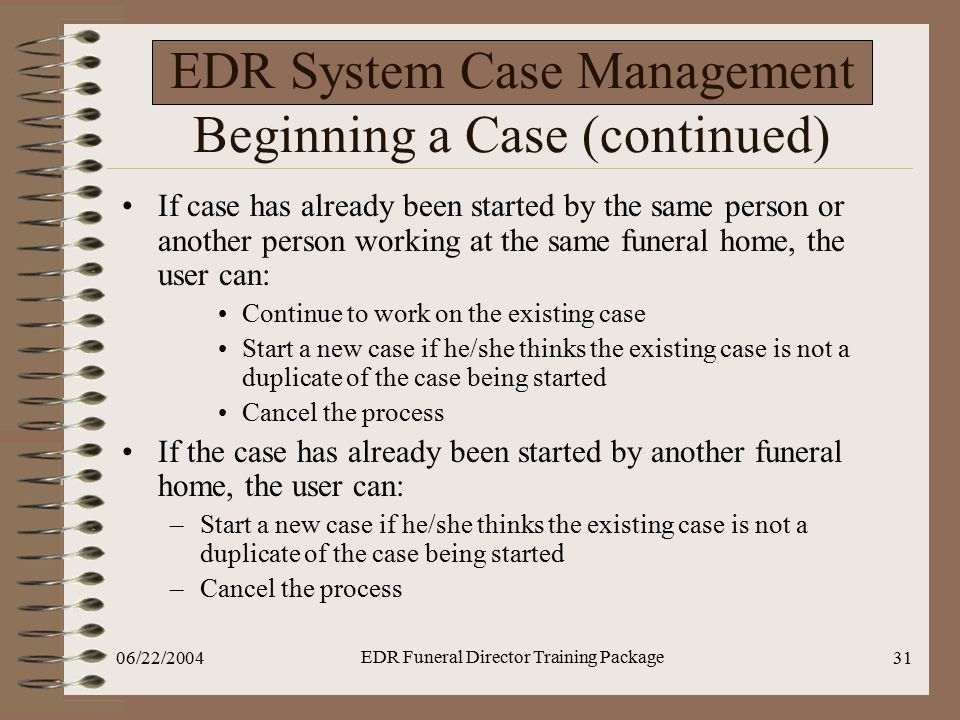 06/22/2004 EDR Funeral Director Training Package 31 EDR System Case Management Beginning a Case (continued) If case has already been started by the sa