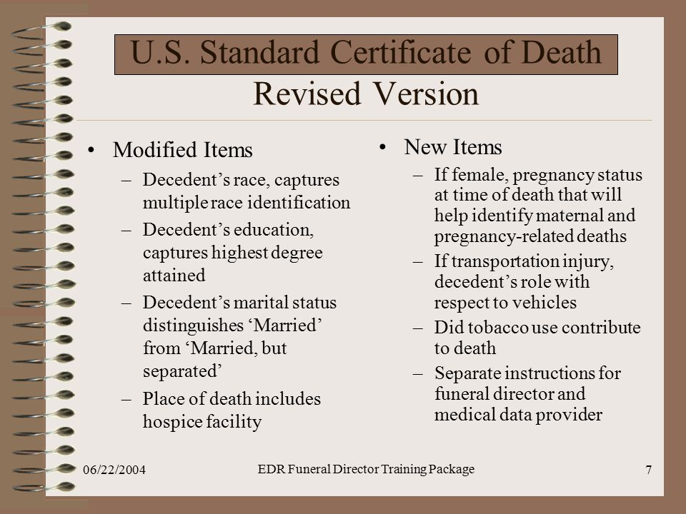 06/22/2004 EDR Funeral Director Training Package 7 U.S. Standard Certificate of Death Revised Version Modified Items –Decedent's race, captures multip