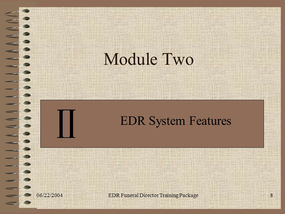 06/22/2004EDR Funeral Director Training Package8 Module Two EDR System Features