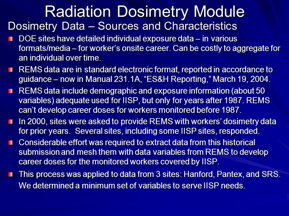 Radiation Dosimetry Module Dosimetry Data – Sources and Characteristics DOE sites have detailed individual exposure data – in various formats/media – for worker's onsite career.