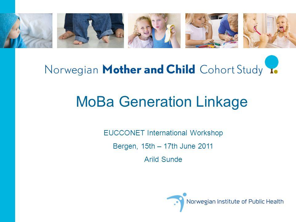 EUCCONET International Workshop Bergen, 15th – 17th June 2011 Arild Sunde MoBa Generation Linkage