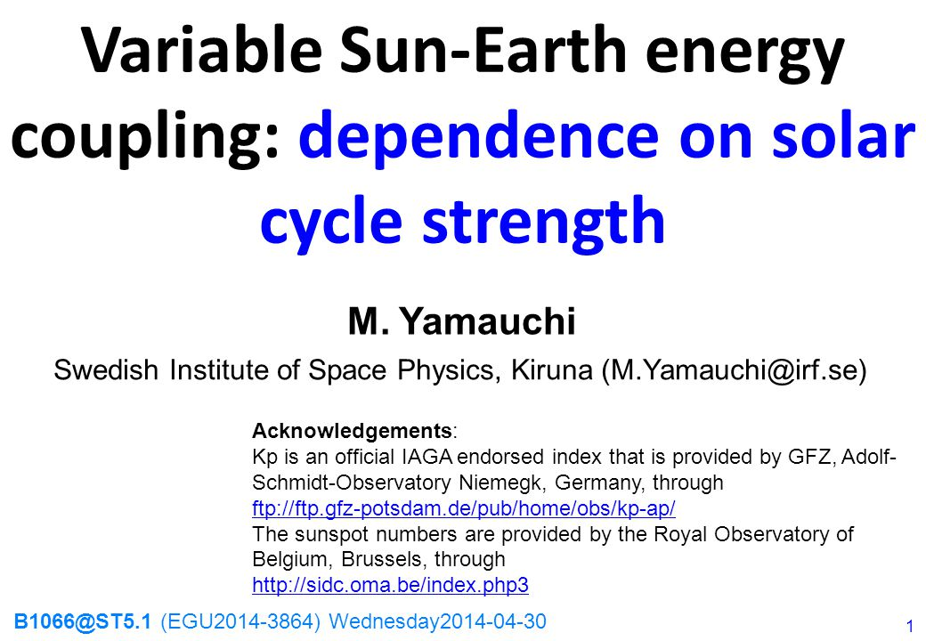 Swedish Institute of Space Physics, Kiruna (M.Yamauchi@irf.se) Variable Sun-Earth energy coupling: dependence on solar cycle strength M.