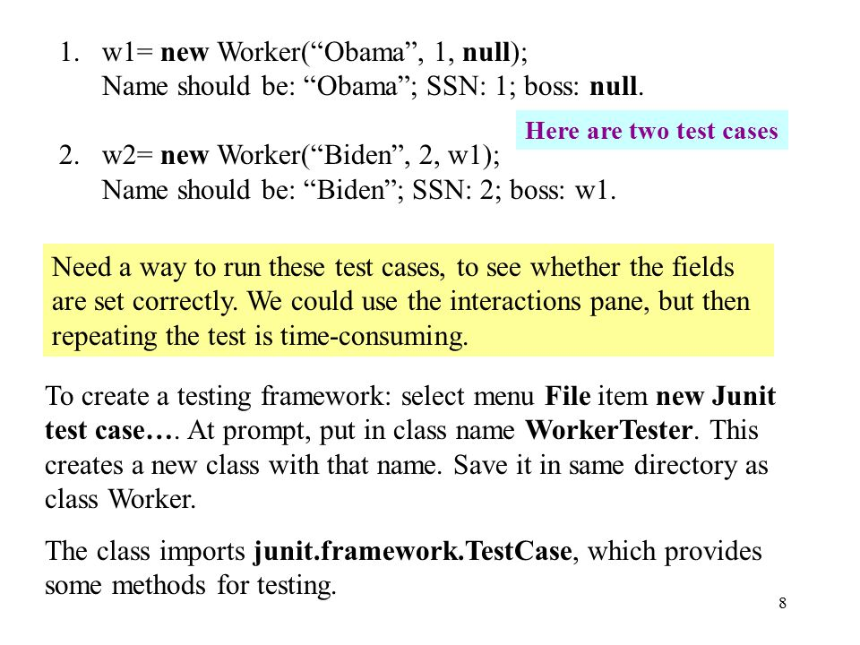 8 1. w1= new Worker( Obama , 1, null); Name should be: Obama ; SSN: 1; boss: null.