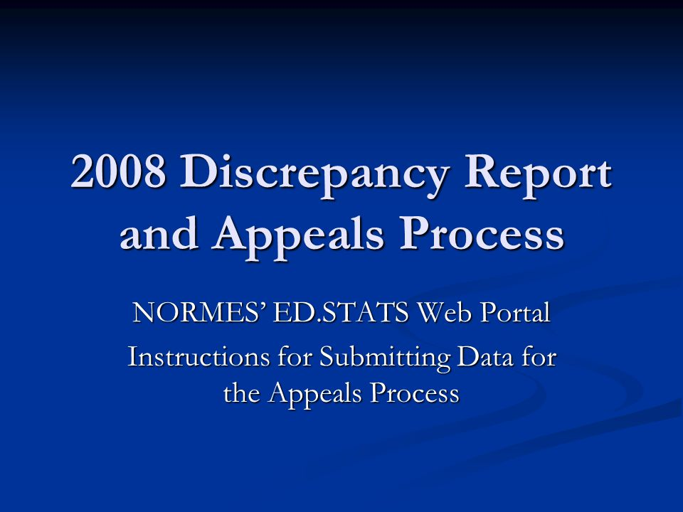 2008 Discrepancy Report and Appeals Process NORMES' ED.STATS Web Portal Instructions for Submitting Data for the Appeals Process