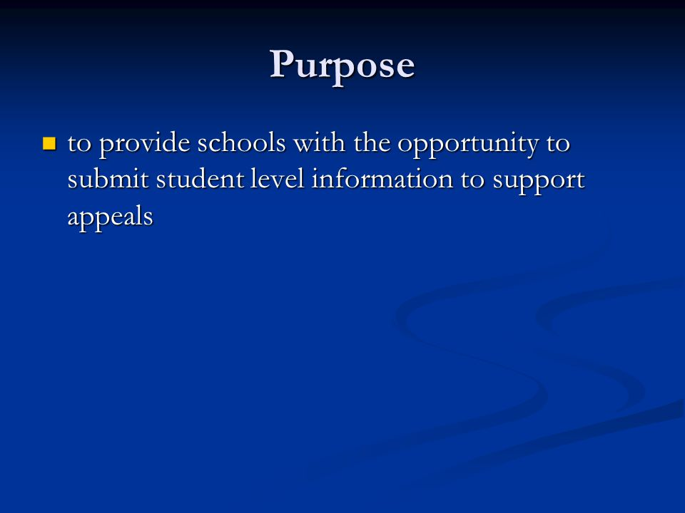 Purpose to provide schools with the opportunity to submit student level information to support appeals to provide schools with the opportunity to subm