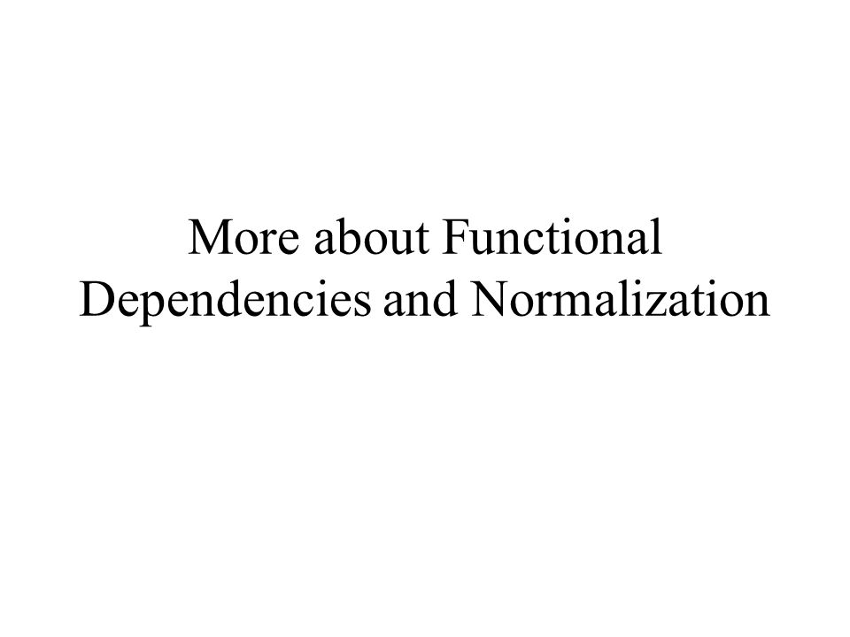 More about Functional Dependencies and Normalization