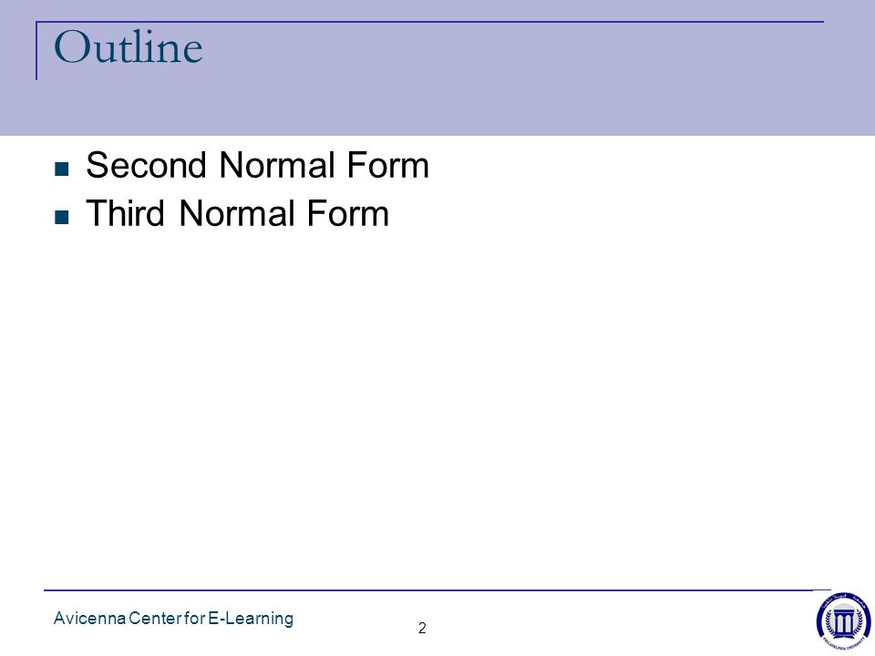 Avicenna Center for E-Learning 2 Outline Second Normal Form Third Normal Form