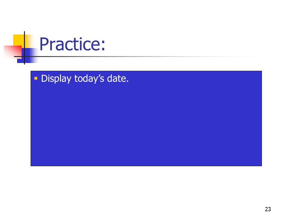 23 Practice:  Display today's date.