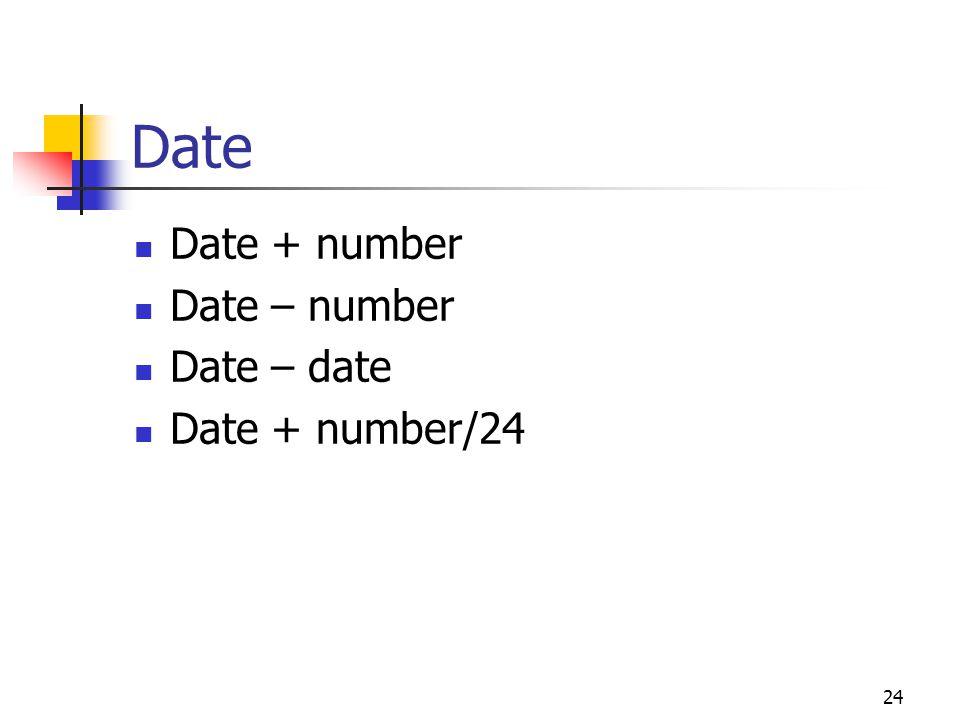 24 Date Date + number Date – number Date – date Date + number/24