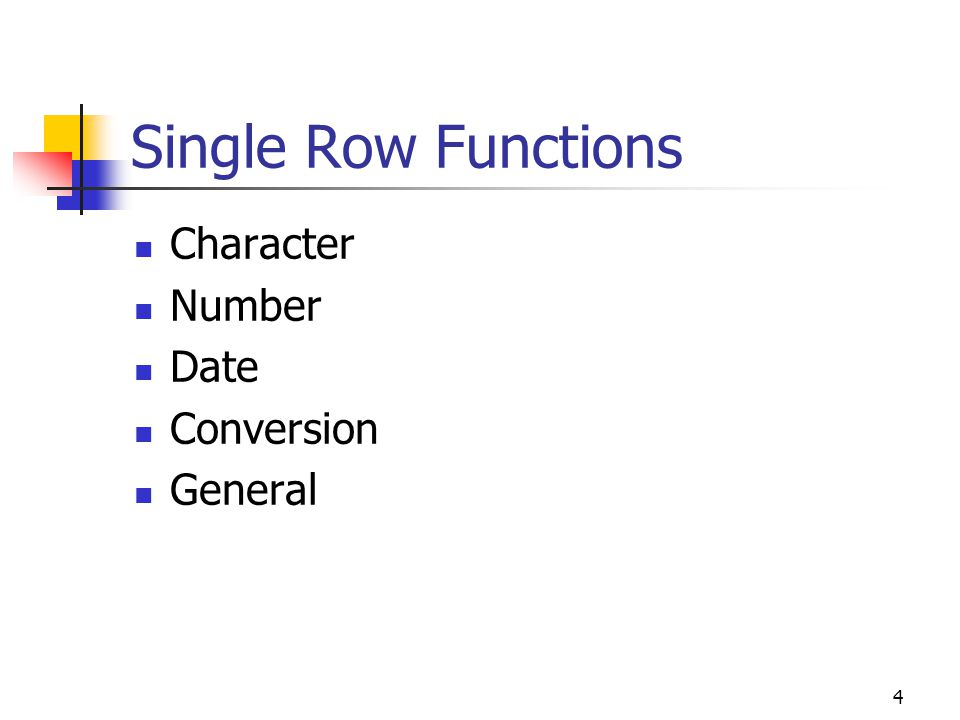 4 Single Row Functions Character Number Date Conversion General