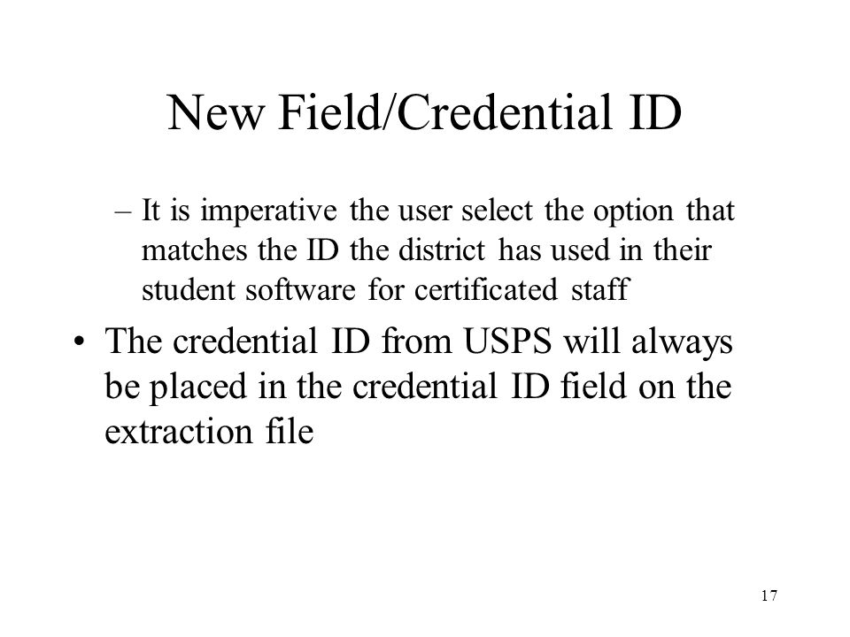17 New Field/Credential ID –It is imperative the user select the option that matches the ID the district has used in their student software for certif