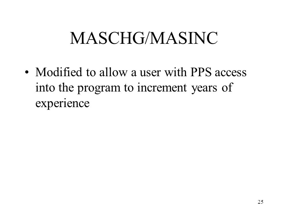 25 MASCHG/MASINC Modified to allow a user with PPS access into the program to increment years of experience