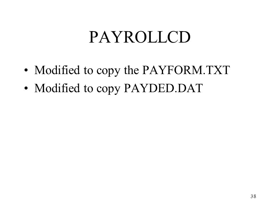 38 PAYROLLCD Modified to copy the PAYFORM.TXT Modified to copy PAYDED.DAT