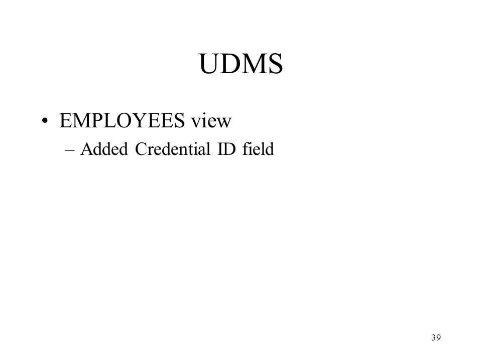 39 UDMS EMPLOYEES view –Added Credential ID field