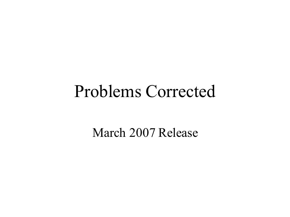 Problems Corrected March 2007 Release