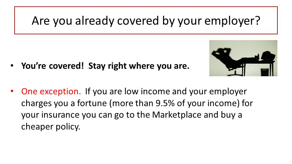 Are you already covered by your employer. You're covered.