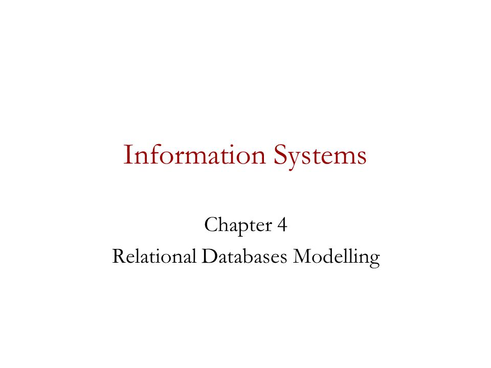 Information Systems Chapter 4 Relational Databases Modelling