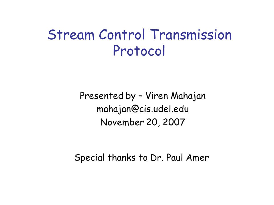 Stream Control Transmission Protocol Special thanks to Dr.