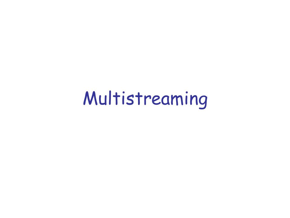 Multistreaming