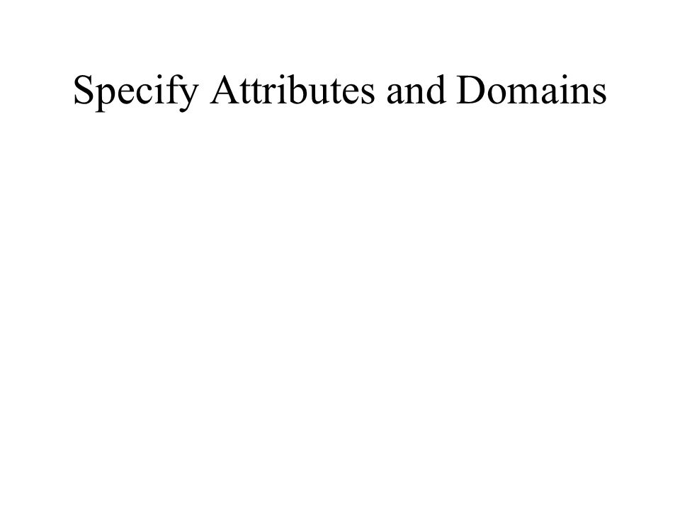 Specify Attributes and Domains