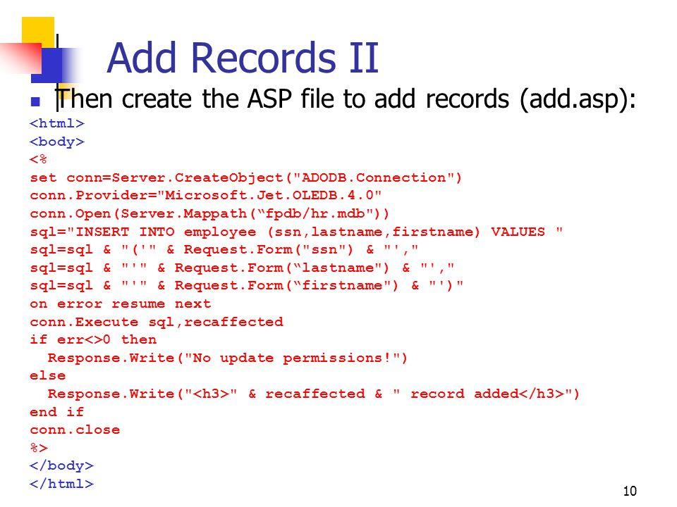 10 Add Records II Then create the ASP file to add records (add.asp): <% set conn=Server.CreateObject(