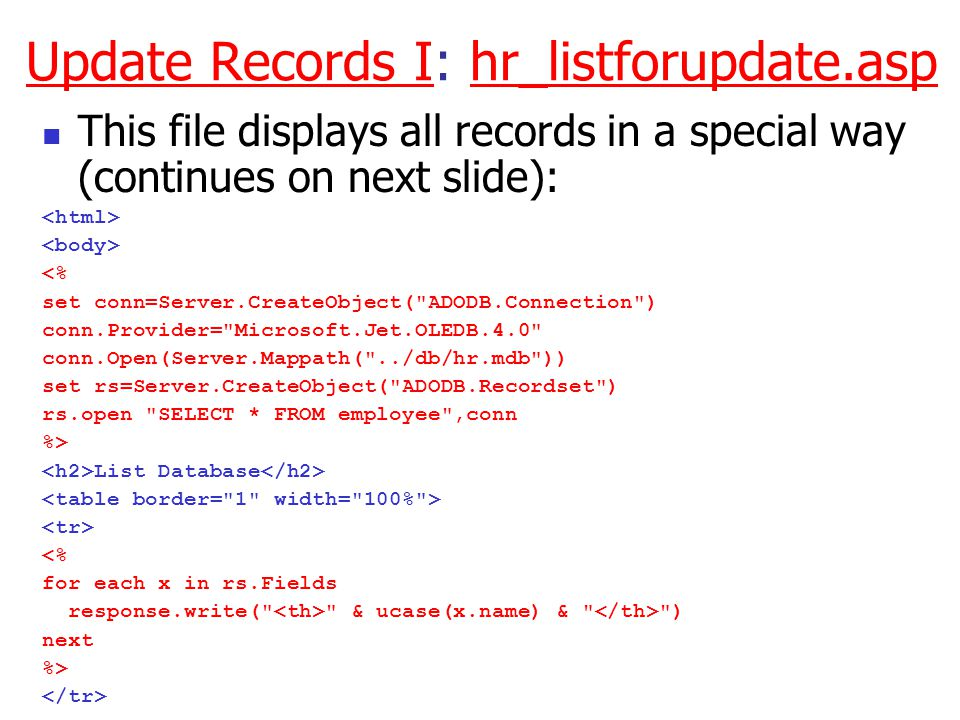 Update Records IUpdate Records I: hr_listforupdate.asphr_listforupdate.asp This file displays all records in a special way (continues on next slide):