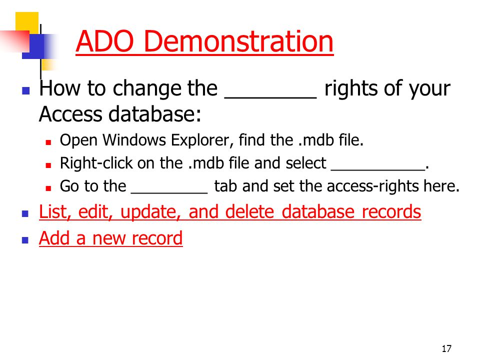 17 ADO Demonstration How to change the ________ rights of your Access database: Open Windows Explorer, find the.mdb file. Right-click on the.mdb file
