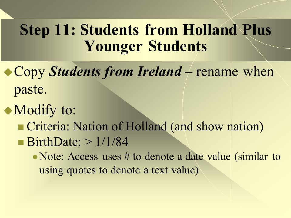 Step 11: Students from Holland Plus Younger Students  Copy Students from Ireland – rename when paste.  Modify to: Criteria: Nation of Holland (and s