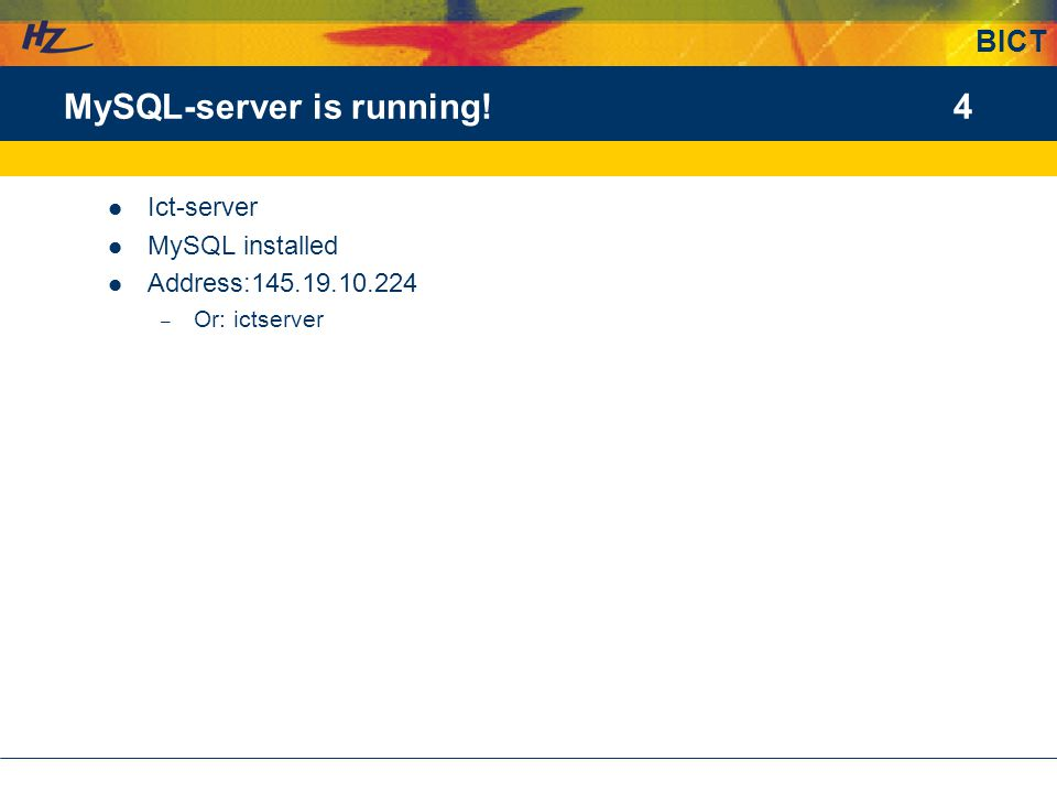 BICT 4MySQL-server is running! Ict-server MySQL installed Address:145.19.10.224 – Or: ictserver