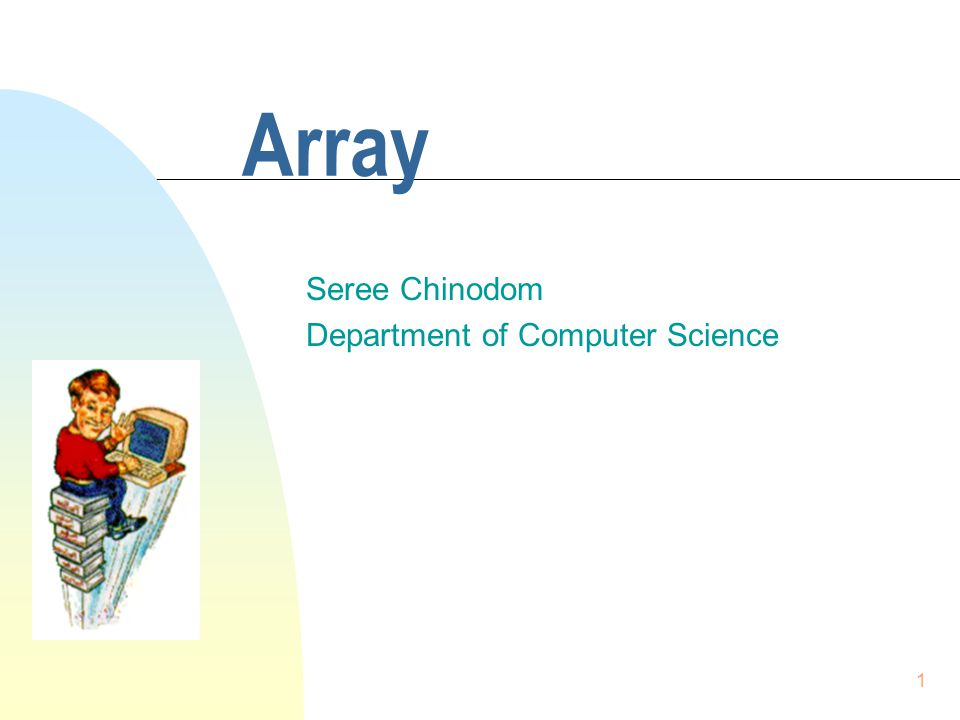 1 Array Seree Chinodom Department of Computer Science
