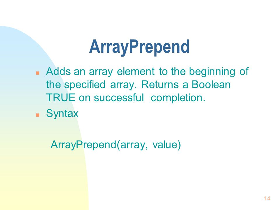 14 ArrayPrepend n Adds an array element to the beginning of the specified array.
