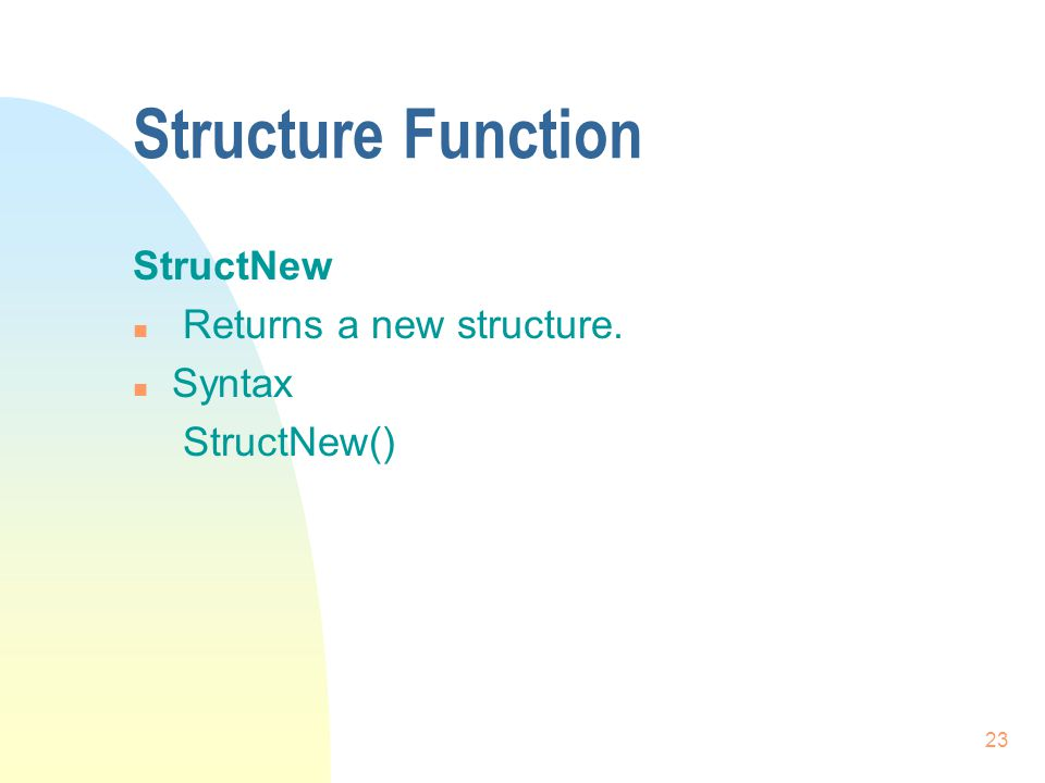 23 Structure Function StructNew n Returns a new structure. n Syntax StructNew()