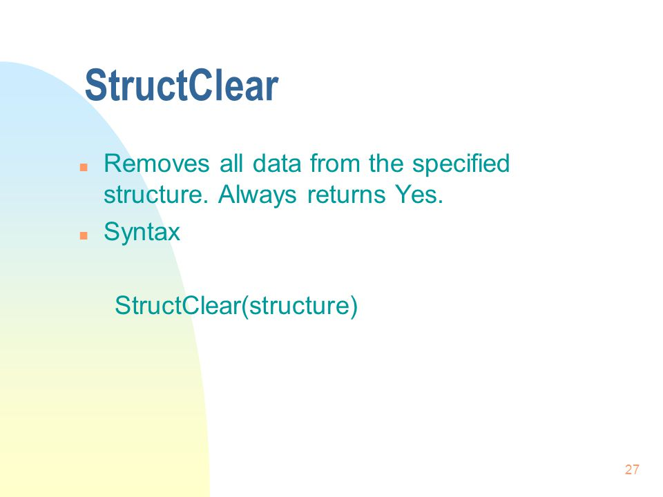 27 StructClear n Removes all data from the specified structure.