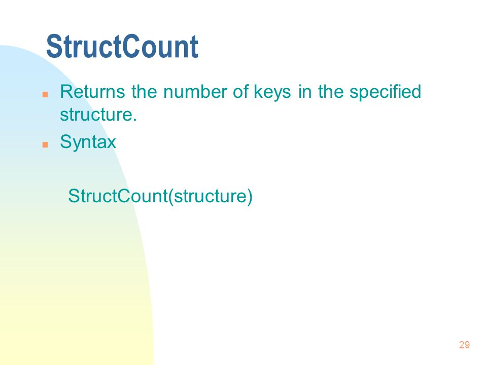 29 StructCount n Returns the number of keys in the specified structure.