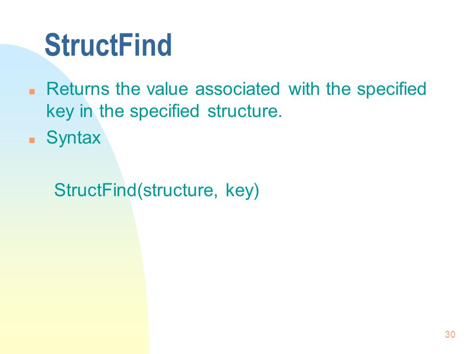 30 StructFind n Returns the value associated with the specified key in the specified structure.