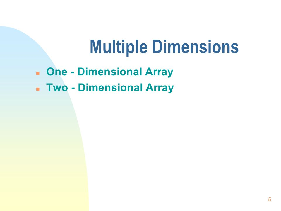 5 Multiple Dimensions n One - Dimensional Array n Two - Dimensional Array
