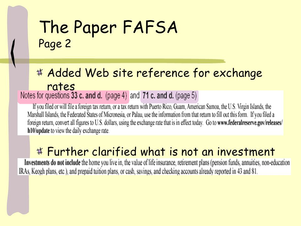 The Paper FAFSA Page 2 Added Web site reference for exchange rates Further clarified what is not an investment
