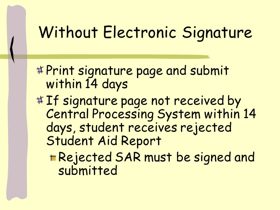 Without Electronic Signature Print signature page and submit within 14 days If signature page not received by Central Processing System within 14 days