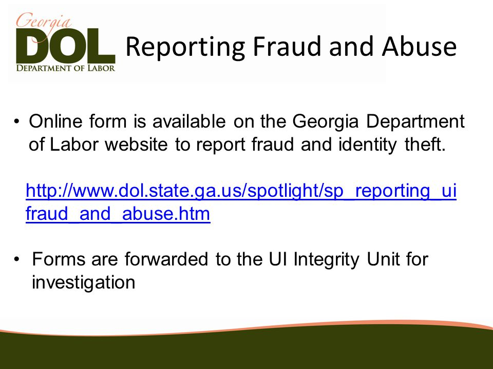 Reporting Fraud and Abuse Individuals complete the Reporting Suspected Unemployment Insurance Fraud and Identity Theft form when someone is using their SSN or they are aware of someone using another individual's SSN to file a fraudulent UI claim and/or receiving UI benefits.